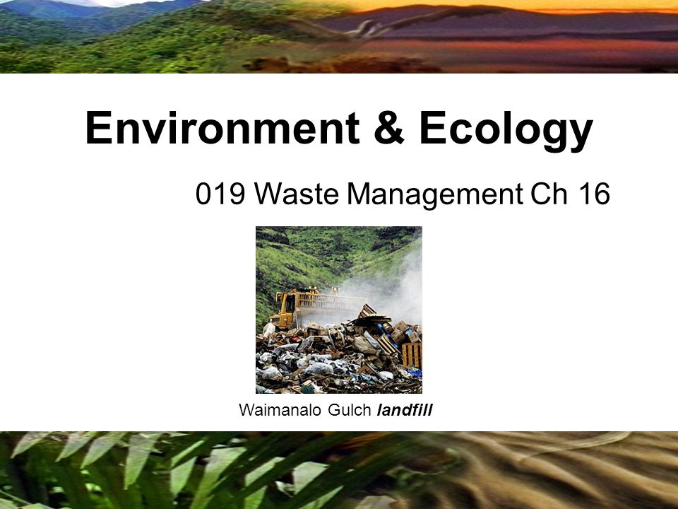 Copyright © 2009 Benjamin Cummings is an imprint of Pearson 019 Waste Management Ch 16 Environment & Ecology Waimanalo Gulch landfill