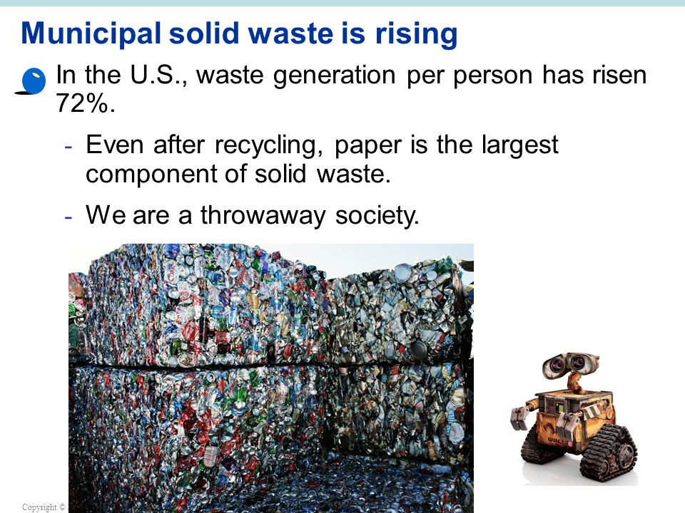 Copyright © 2009 Benjamin Cummings is an imprint of Pearson Municipal solid waste is rising In the U.S., waste generation per person has risen 72%.