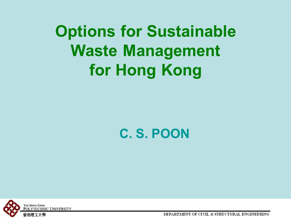 Options for Sustainable Waste Management for Hong Kong C. S. POON