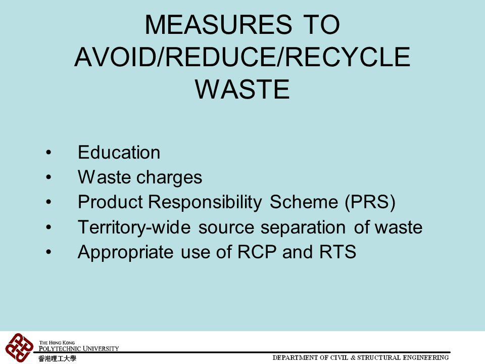 MEASURES TO AVOID/REDUCE/RECYCLE WASTE Education Waste charges Product Responsibility Scheme (PRS) Territory-wide source separation of waste Appropria