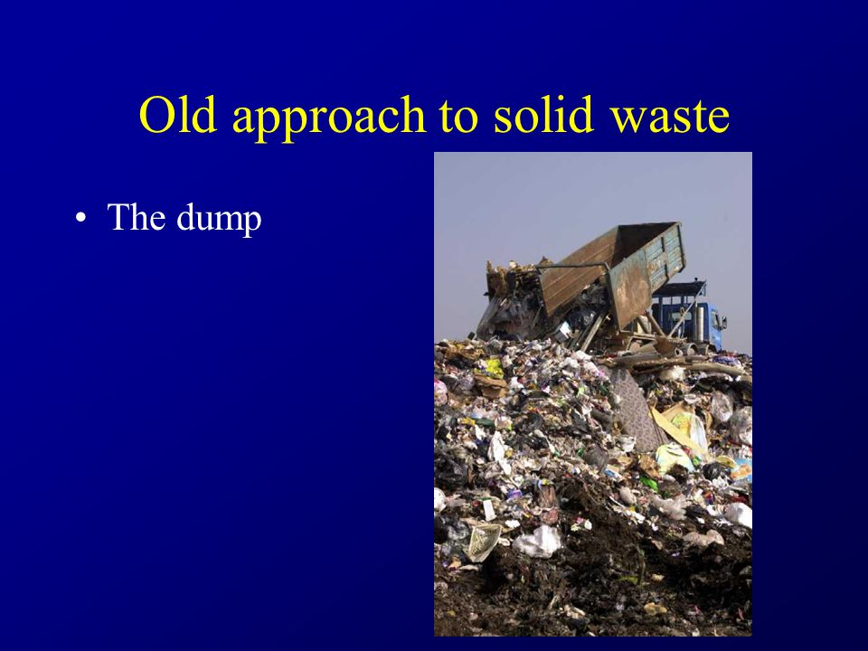 Old approach to solid waste The dump