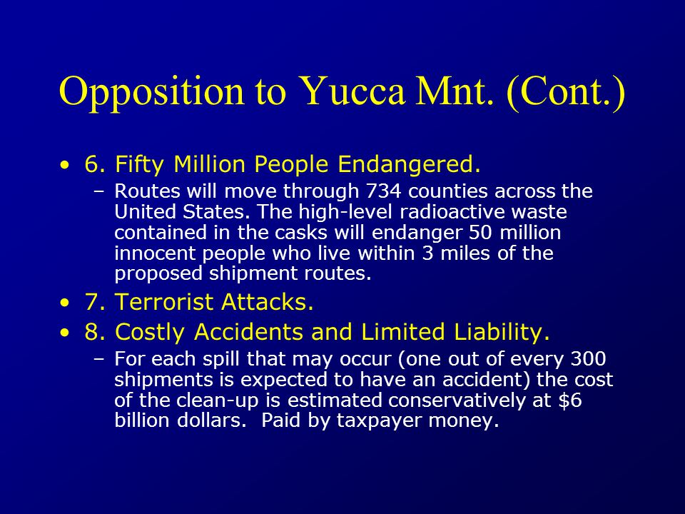 Opposition to Yucca Mnt. (Cont.) 6. Fifty Million People Endangered.