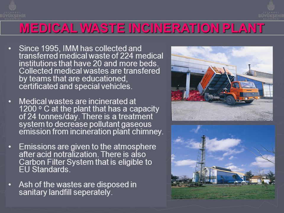 Since 1995, IMM has collected and transferred medical waste of 224 medical institutions that have 20 and more beds. Collected medical wastes are trans