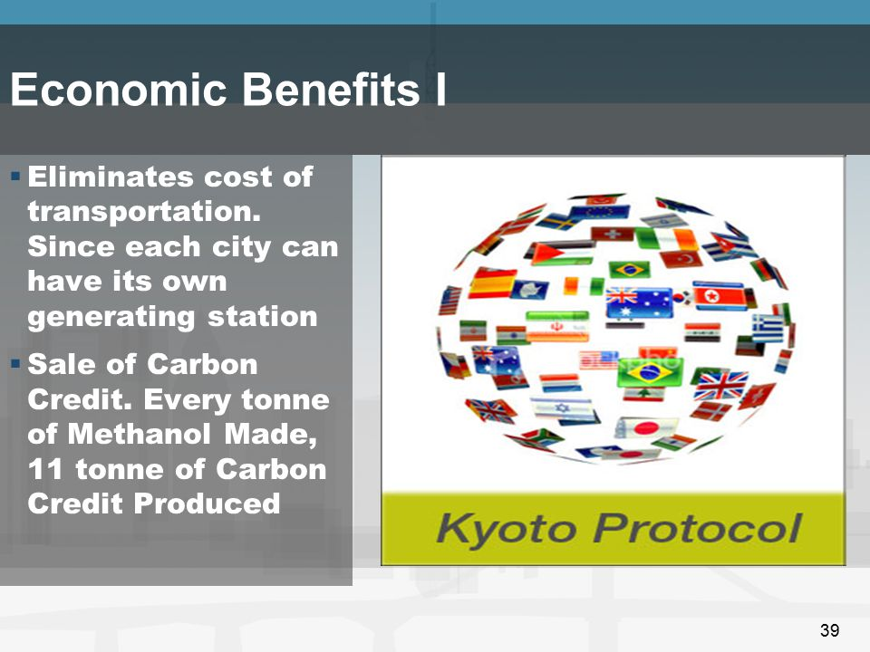 39 Economic Benefits I  Eliminates cost of transportation. Since each city can have its own generating station  Sale of Carbon Credit. Every tonne o