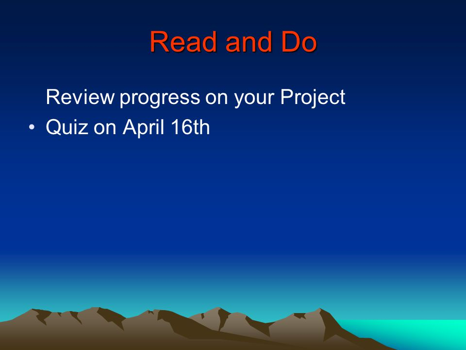 Read and Do Review progress on your Project Quiz on April 16th