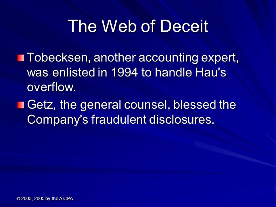 © 2003, 2005 by the AICPA The Web of Deceit Tobecksen, another accounting expert, was enlisted in 1994 to handle Hau's overflow. Getz, the general cou