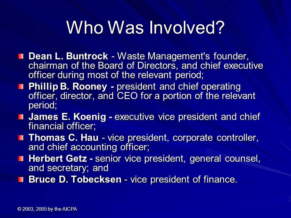 © 2003, 2005 by the AICPA Who Was Involved? Dean L. Buntrock - Waste Management's founder, chairman of the Board of Directors, and chief executive off