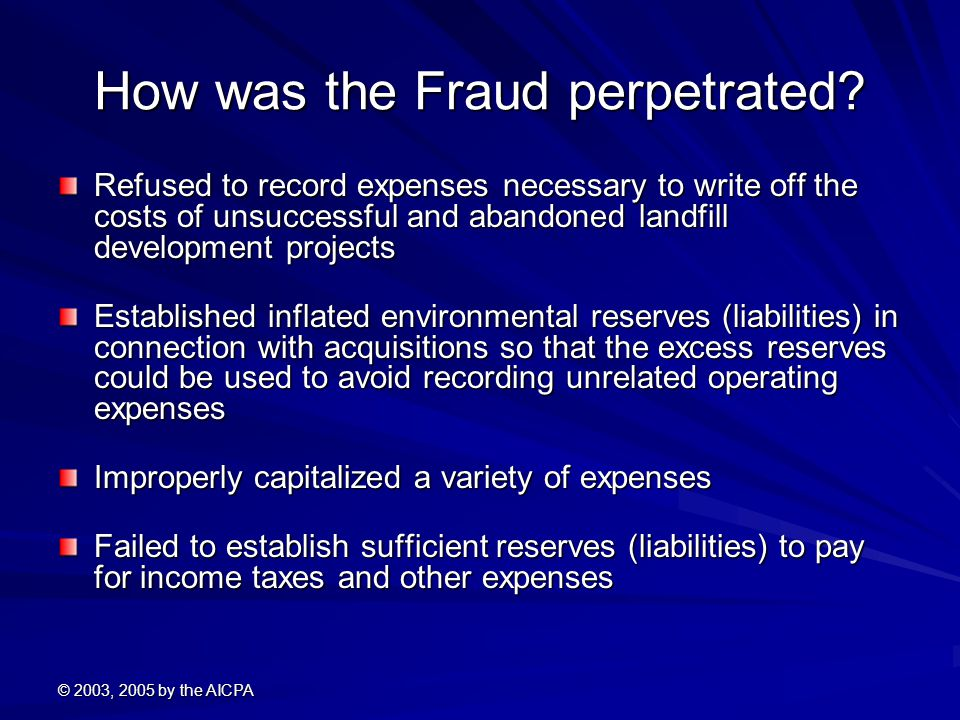 © 2003, 2005 by the AICPA How was the Fraud perpetrated.
