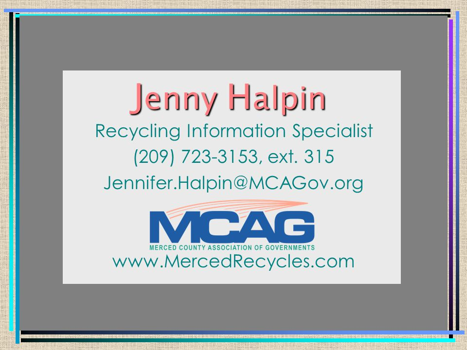 J enny H alpin Recycling Information Specialist (209) 723-3153, ext.
