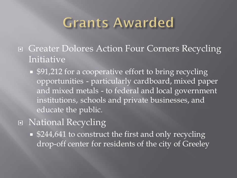  Greater Dolores Action Four Corners Recycling Initiative  $91,212 for a cooperative effort to bring recycling opportunities - particularly cardboar