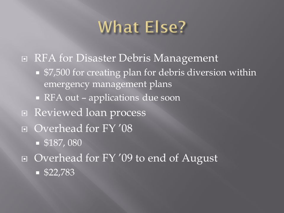  RFA for Disaster Debris Management  $7,500 for creating plan for debris diversion within emergency management plans  RFA out – applications due so