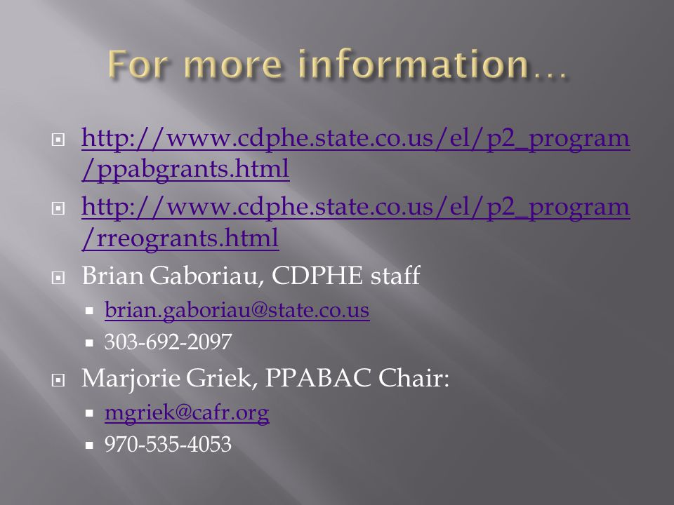 http://www.cdphe.state.co.us/el/p2_program /ppabgrants.html http://www.cdphe.state.co.us/el/p2_program /ppabgrants.html  http://www.cdphe.state.co.