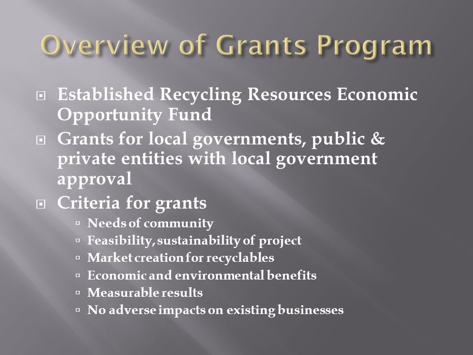  Established Recycling Resources Economic Opportunity Fund  Grants for local governments, public & private entities with local government approval 