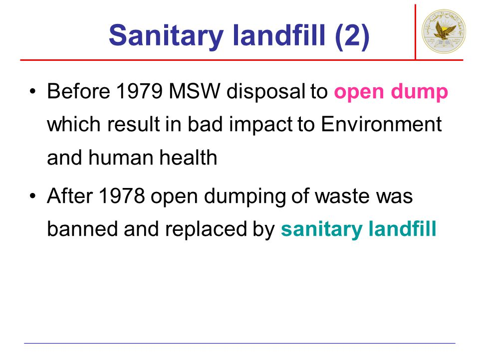 Sanitary landfill Leachate monitoring –Groundwater monitoring –Surface water monitoring –To provide data that leachate is not infiltrating into groundwater to identify risk associated with improved operation of the landfill