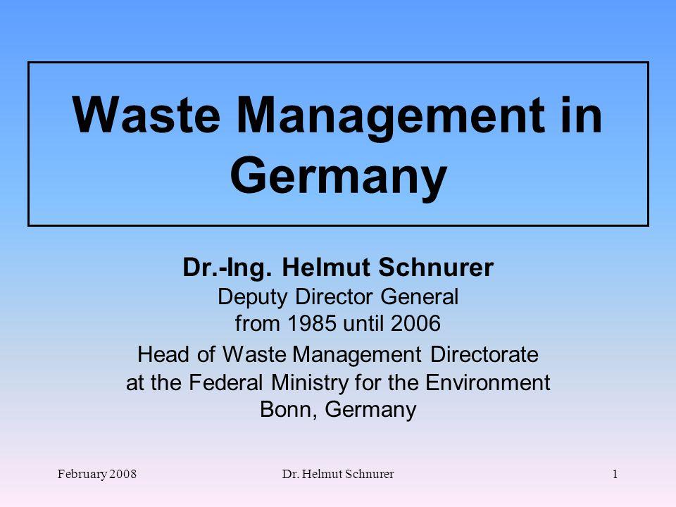 February 2008Dr. Helmut Schnurer1 Waste Management in Germany Dr.-Ing.