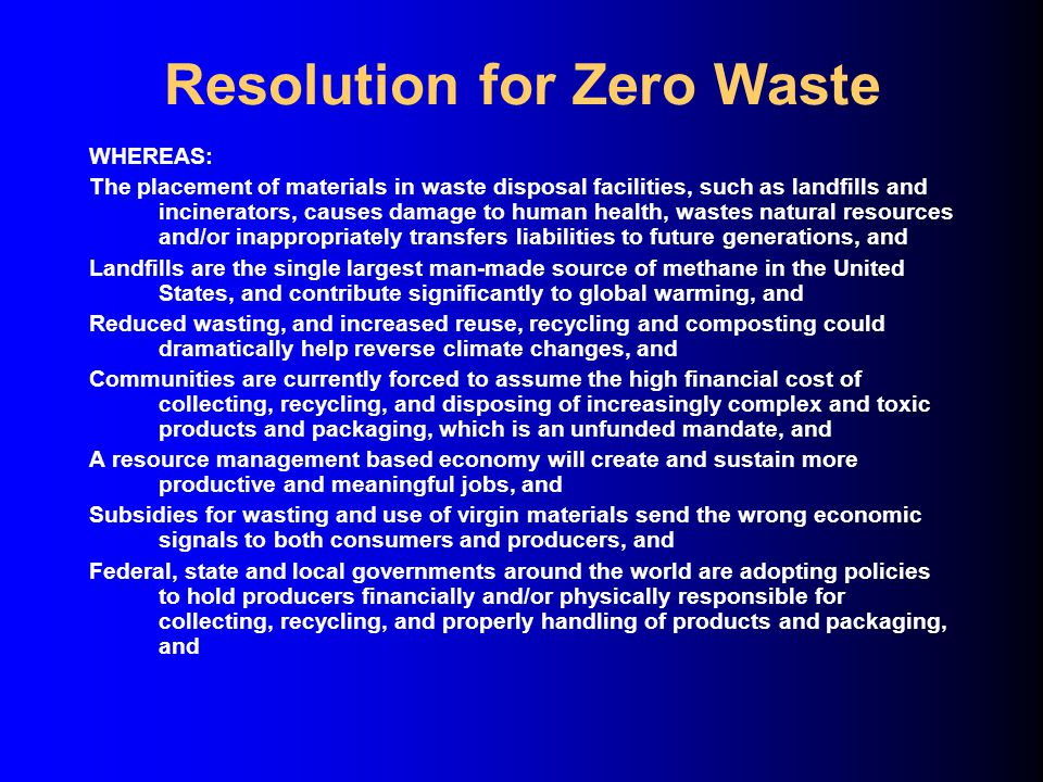 Resolution for Zero Waste WHEREAS: The placement of materials in waste disposal facilities, such as landfills and incinerators, causes damage to human