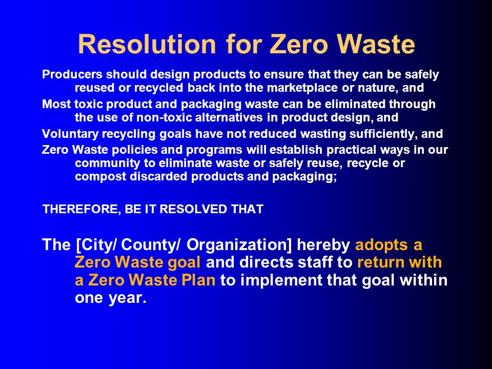 Resolution for Zero Waste Producers should design products to ensure that they can be safely reused or recycled back into the marketplace or nature, a