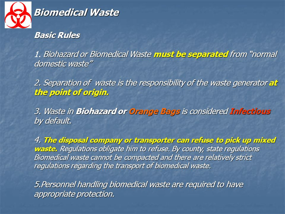 Basic Rules Biohazard or Biomedical Waste must be separated from normal 1.