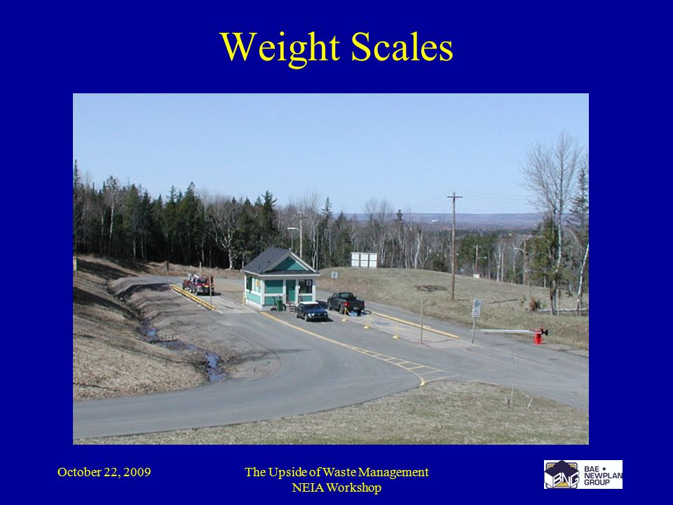 October 22, 2009The Upside of Waste Management NEIA Workshop Weight Scales