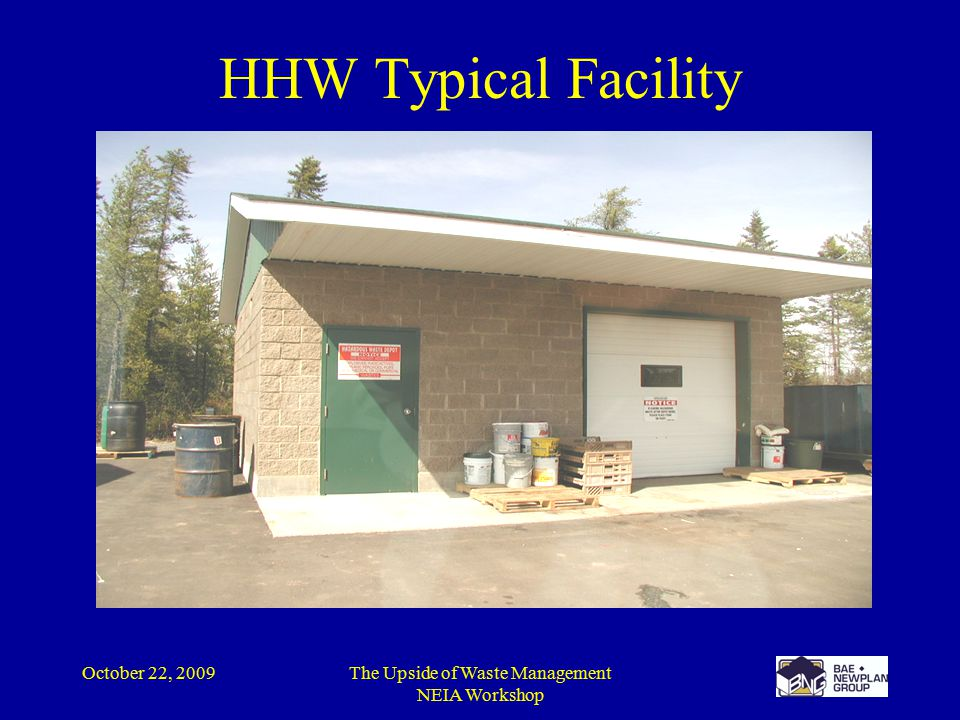 October 22, 2009The Upside of Waste Management NEIA Workshop HHW Typical Facility