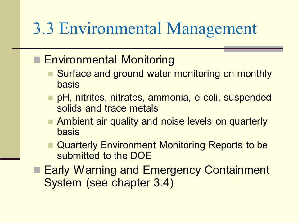3.3 Environmental Management Environmental Monitoring Surface and ground water monitoring on monthly basis pH, nitrites, nitrates, ammonia, e-coli, su