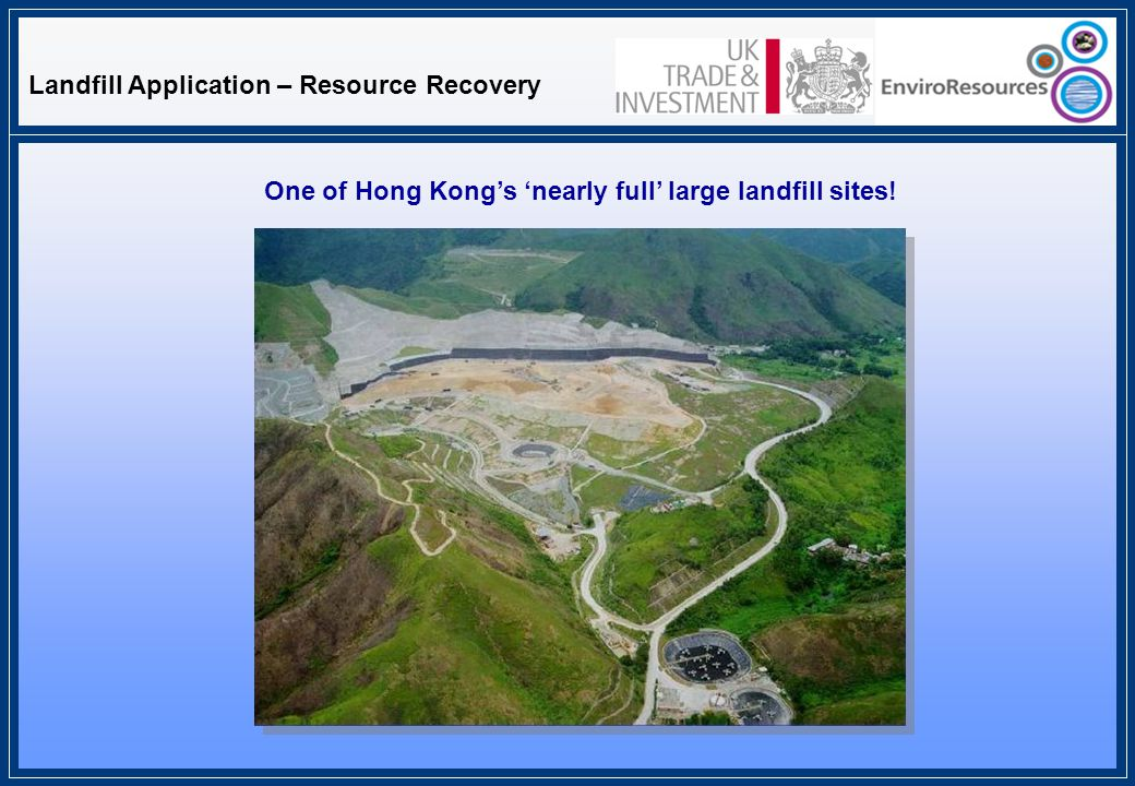 Landfill Application – Resource Recovery One of Hong Kong's 'nearly full' large landfill sites!