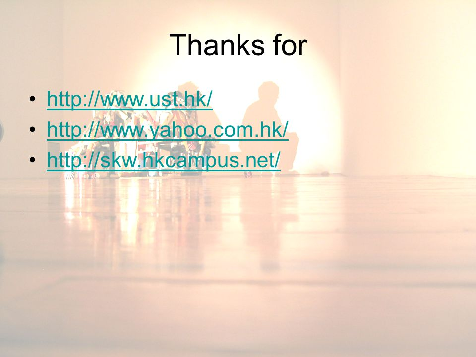 Thanks for http://www.ust.hk/ http://www.yahoo.com.hk/ http://skw.hkcampus.net/