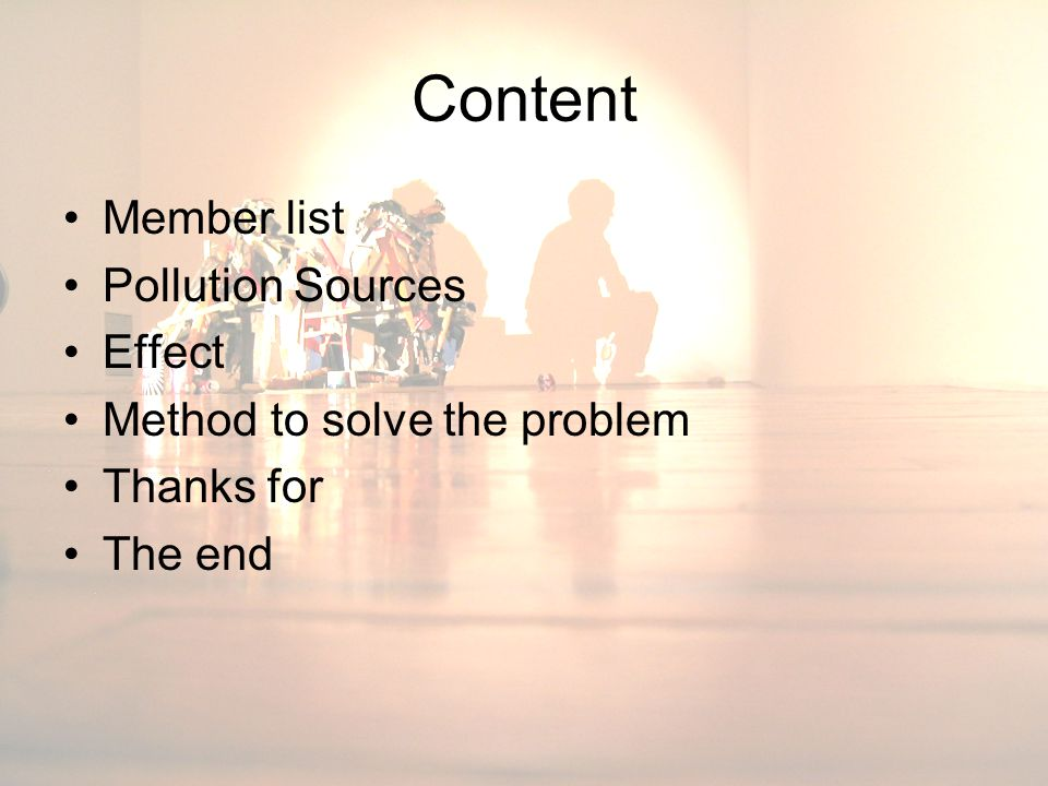 Content Member list Pollution Sources Effect Method to solve the problem Thanks for The end