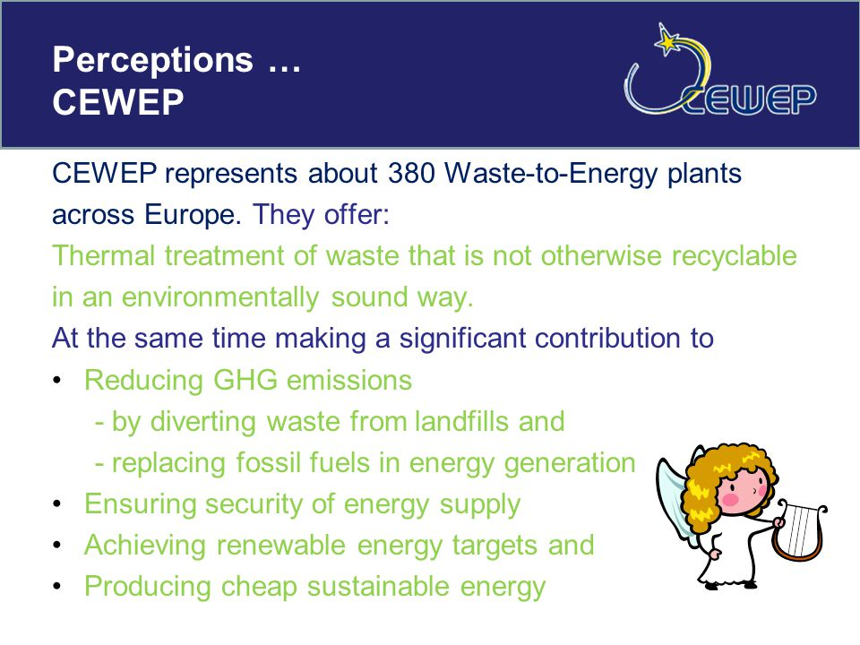 Perceptions … CEWEP CEWEP represents about 380 Waste-to-Energy plants across Europe.