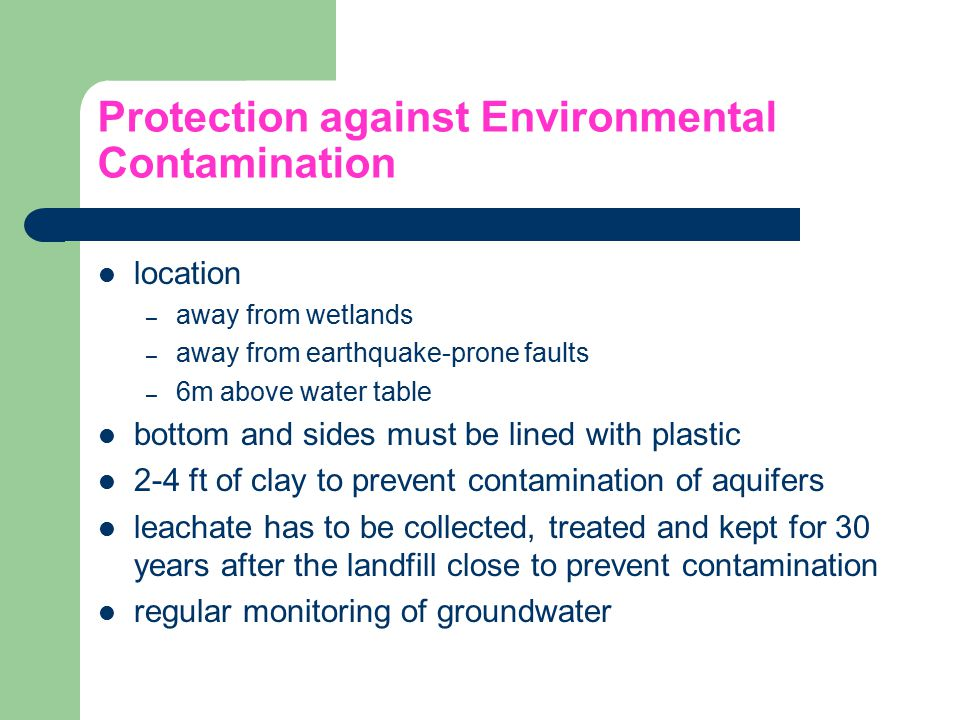 Protection against Environmental Contamination location – away from wetlands – away from earthquake-prone faults – 6m above water table bottom and sid