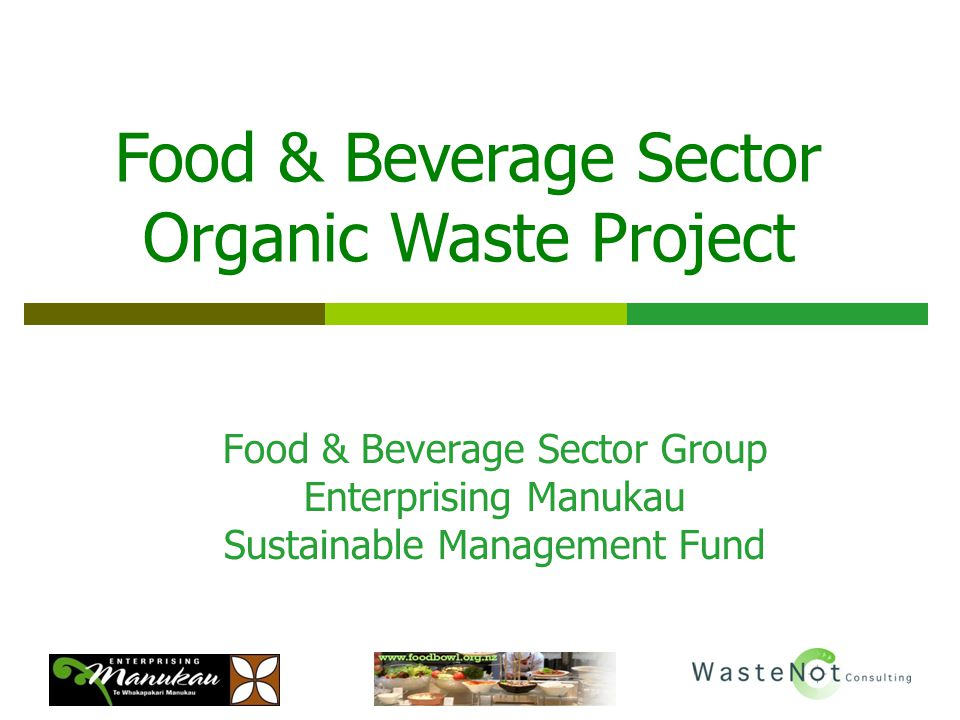 Food & Beverage Sector Group Enterprising Manukau Sustainable Management Fund Food & Beverage Sector Organic Waste Project