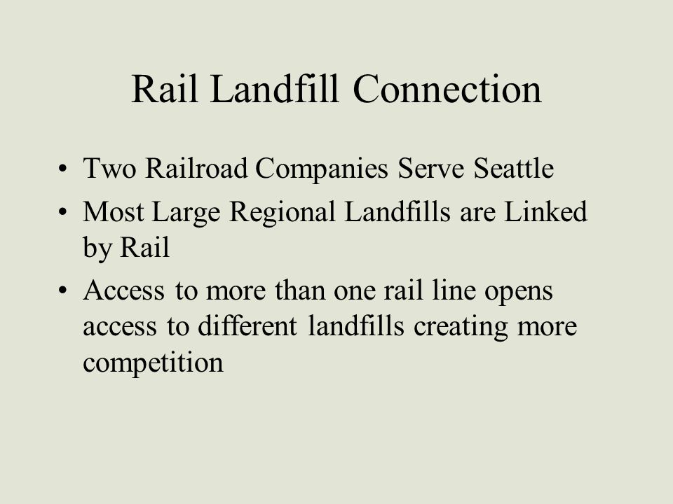 Rail Landfill Connection Two Railroad Companies Serve Seattle Most Large Regional Landfills are Linked by Rail Access to more than one rail line opens