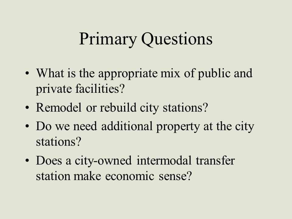 Primary Questions What is the appropriate mix of public and private facilities.
