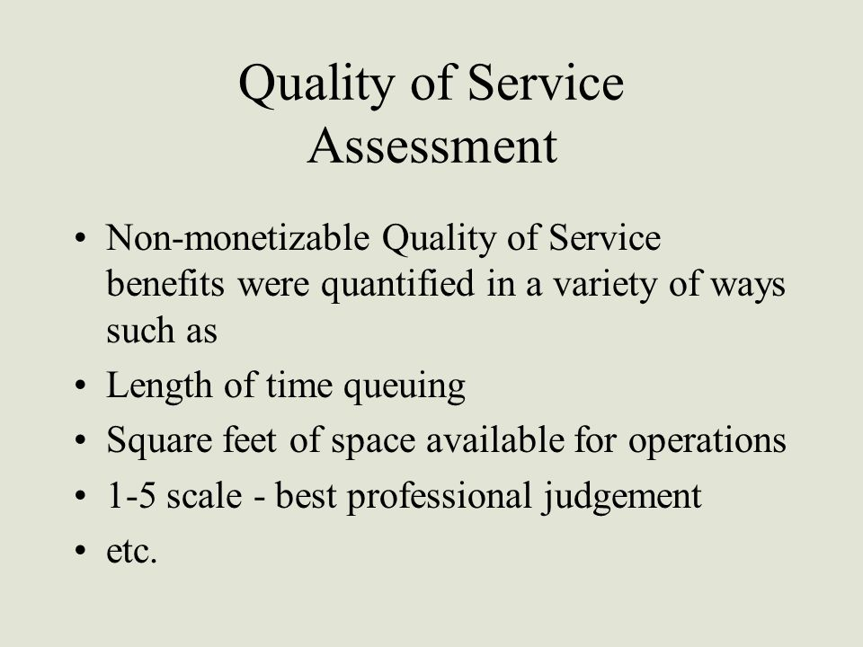 Quality of Service Assessment Non-monetizable Quality of Service benefits were quantified in a variety of ways such as Length of time queuing Square f