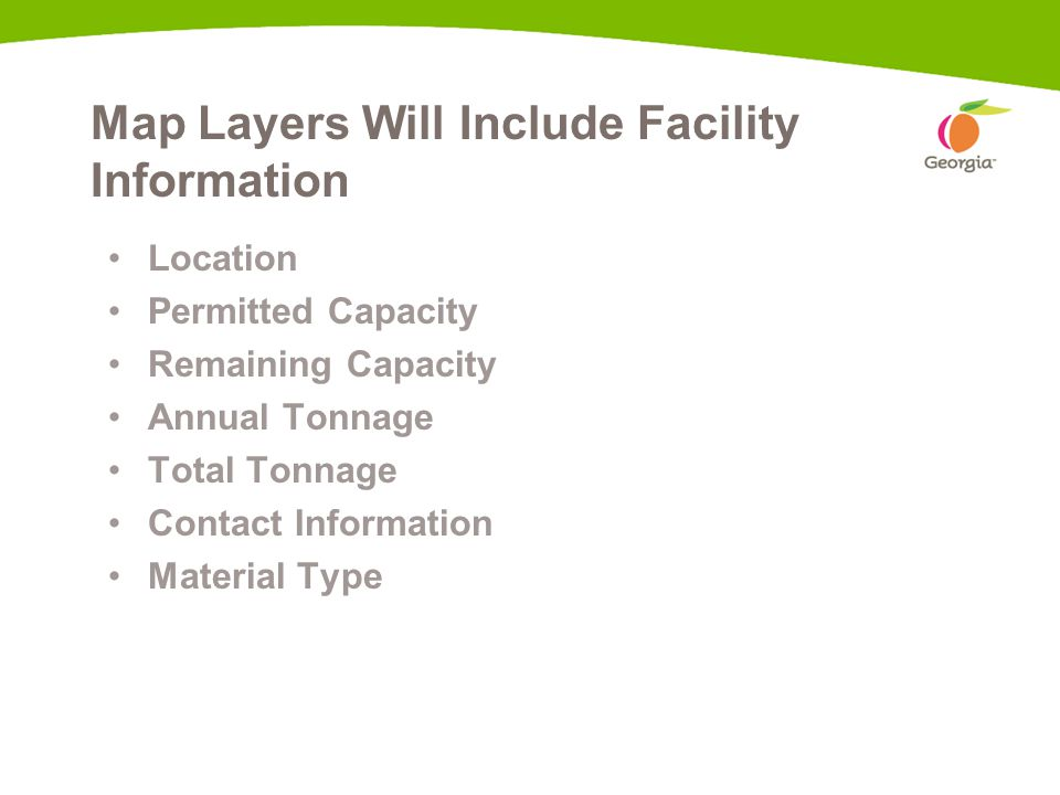 Map Layers Will Include Facility Information Location Permitted Capacity Remaining Capacity Annual Tonnage Total Tonnage Contact Information Material Type