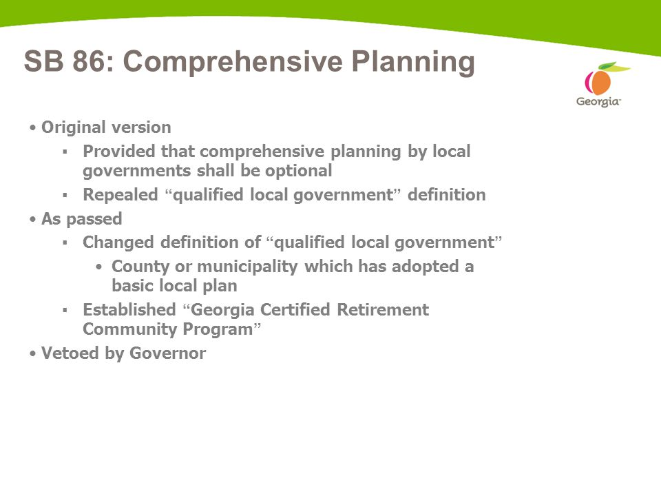 """SB 86: Comprehensive Planning Original version ▪ Provided that comprehensive planning by local governments shall be optional ▪ Repealed """" qualified lo"""