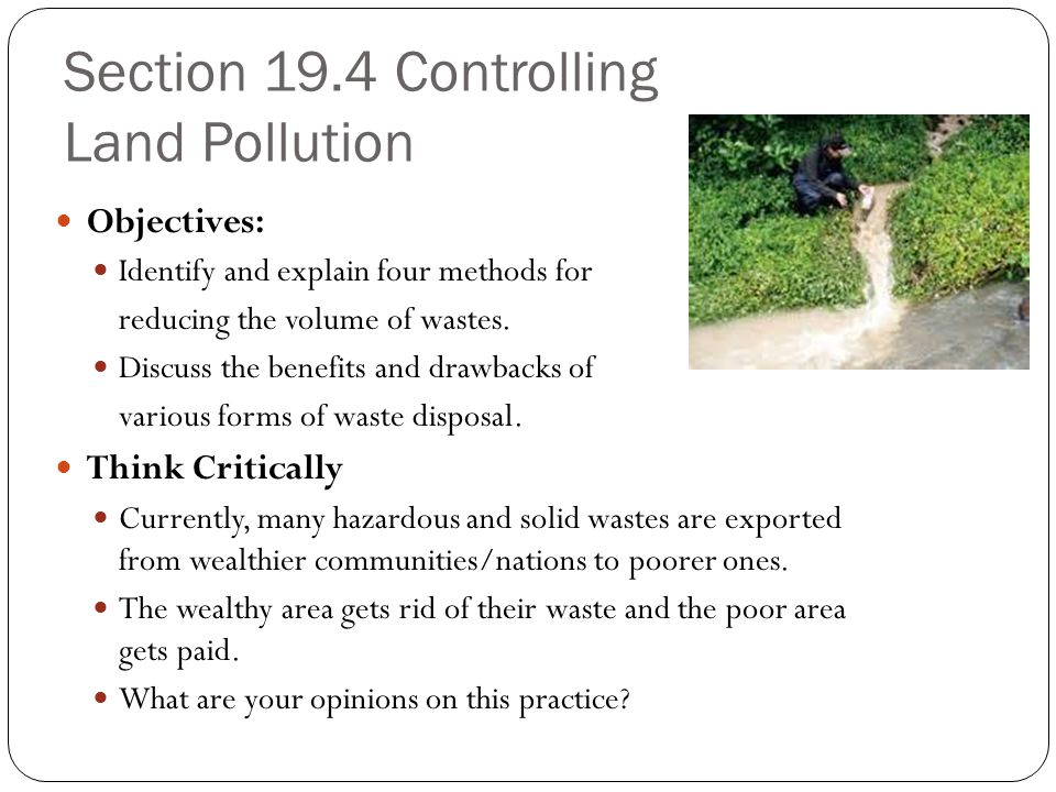 Section 19.4 Controlling Land Pollution Objectives: Identify and explain four methods for reducing the volume of wastes.