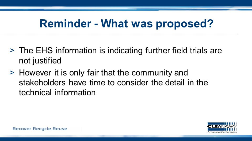 >The EHS information is indicating further field trials are not justified >However it is only fair that the community and stakeholders have time to consider the detail in the technical information Reminder - What was proposed