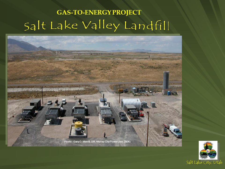 General Background Jointly Owned by Salt Lake City and Salt Lake County and Salt Lake County Subtitle D Landfill Landfill opened in 1993 at current location