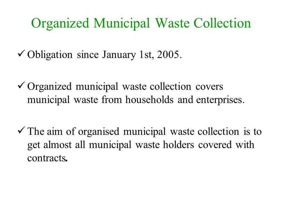 Organized Municipal Waste Collection Obligation since January 1st, 2005. Organized municipal waste collection covers municipal waste from households a