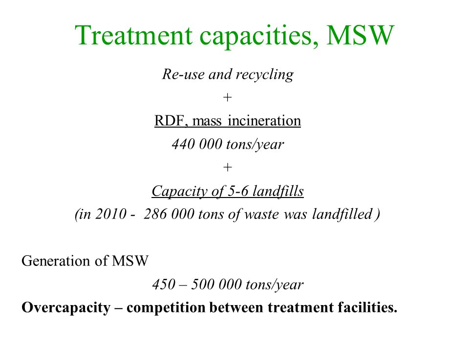 Treatment capacities, MSW Re-use and recycling + RDF, mass incineration 440 000 tons/year + Capacity of 5-6 landfills (in 2010 - 286 000 tons of waste