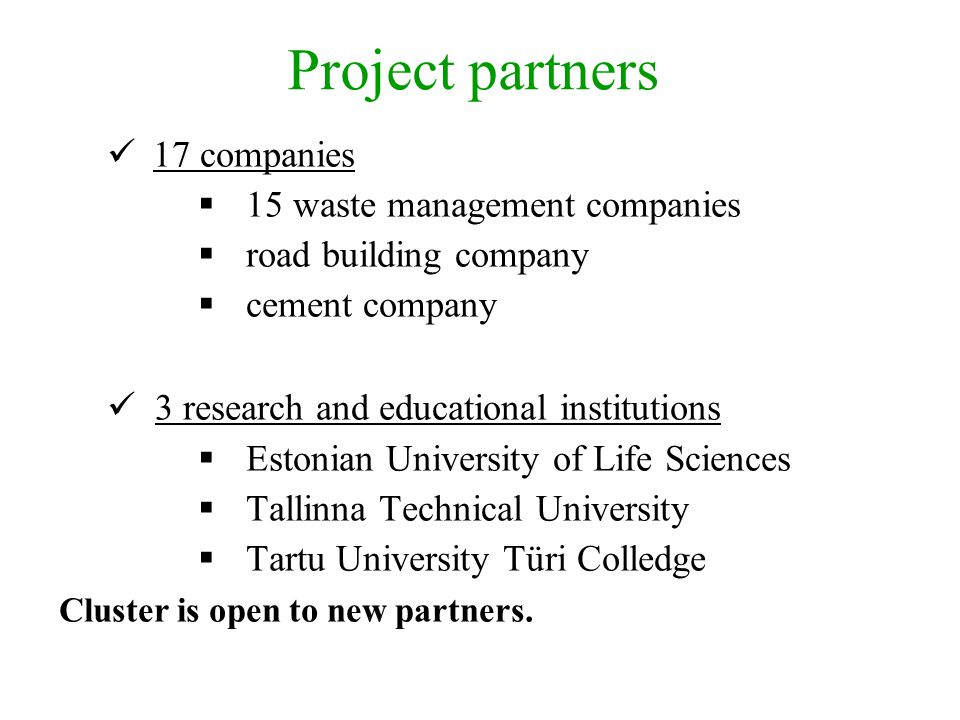Project partners 17 companies  15 waste management companies  road building company  cement company 3 research and educational institutions  Eston