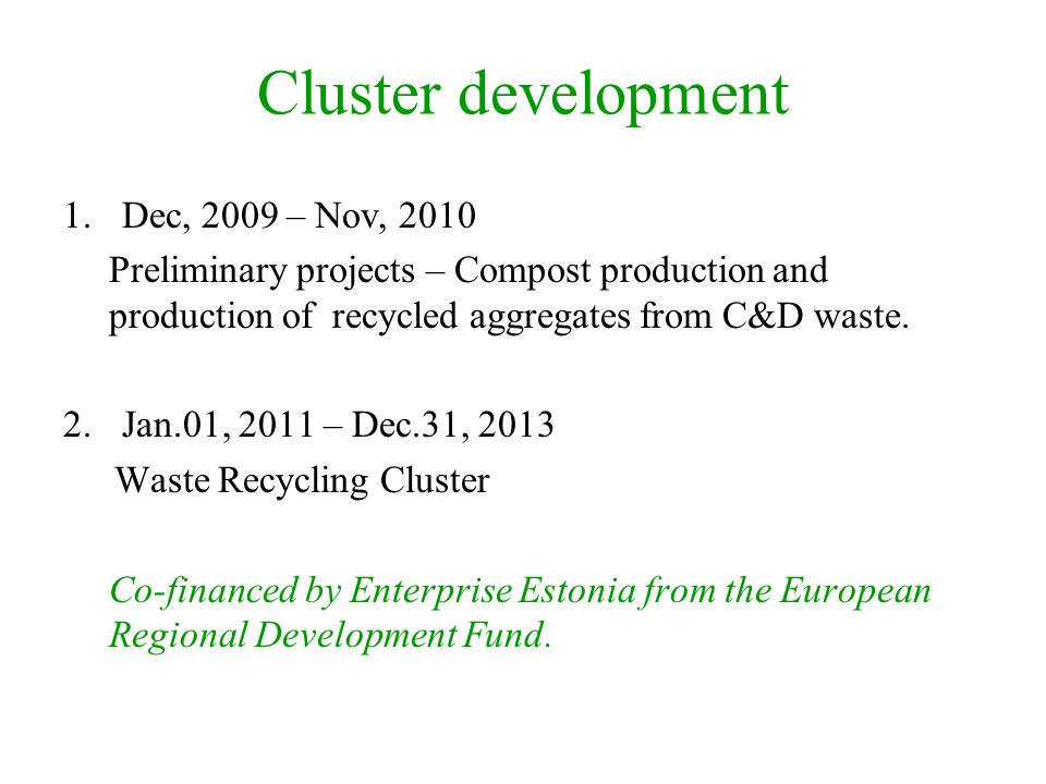 Cluster development 1.Dec, 2009 – Nov, 2010 Preliminary projects – Compost production and production of recycled aggregates from C&D waste. 2.Jan.01,