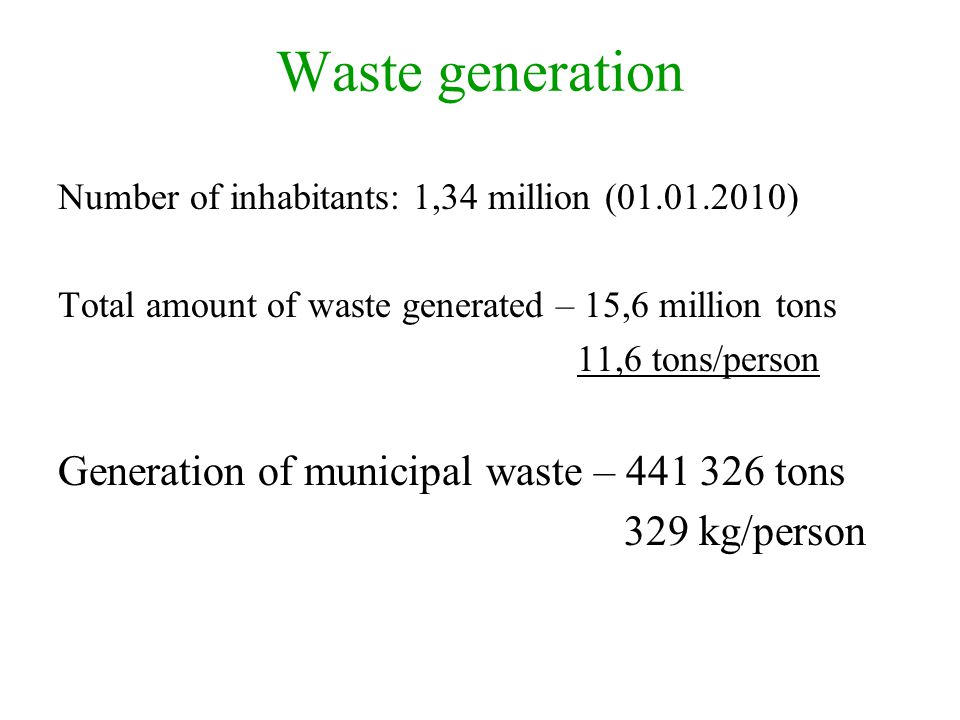 Treatment capacities, MSW Re-use and recycling + RDF, mass incineration 440 000 tons/year + Capacity of 5-6 landfills (in 2010 - 286 000 tons of waste was landfilled ) Generation of MSW 450 – 500 000 tons/year Overcapacity – competition between treatment facilities.