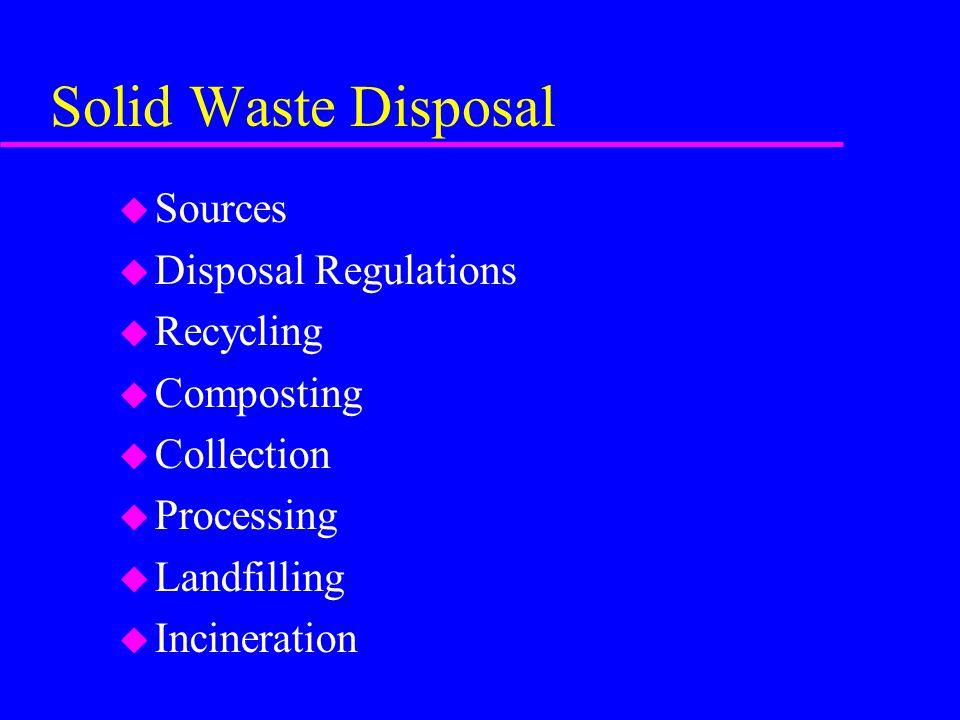 Sources u Municipal Wastes: 24 lb/capita/day –metal wastes –plastic wastes –food wastes u Industrial Wastes u Agricultural Wastes u Mining Wastes –paper wastes –yard wastes –glass wastes