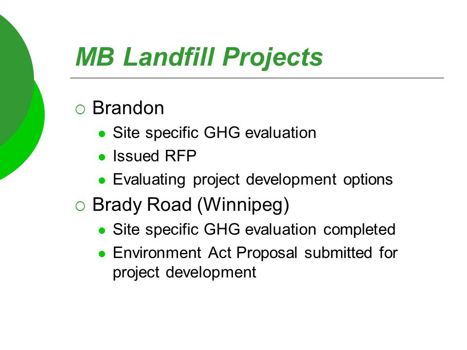 MB Landfill Projects  Brandon Site specific GHG evaluation Issued RFP Evaluating project development options  Brady Road (Winnipeg) Site specific GH