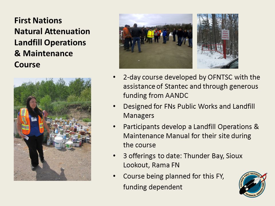 First Nations Natural Attenuation Landfill Operations & Maintenance Course 2-day course developed by OFNTSC with the assistance of Stantec and through