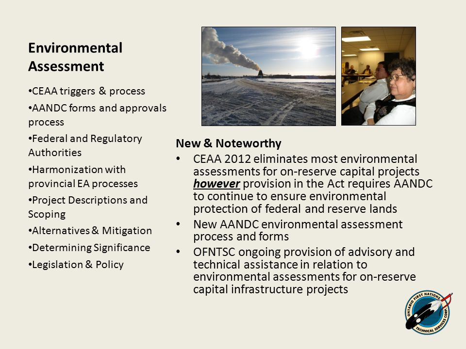Environmental Assessment New & Noteworthy CEAA 2012 eliminates most environmental assessments for on-reserve capital projects however provision in the
