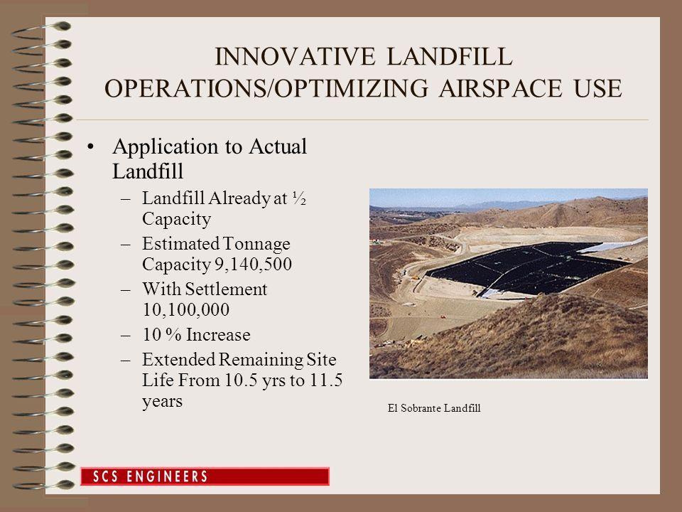 INNOVATIVE LANDFILL OPERATIONS/OPTIMIZING AIRSPACE USE Application to Actual Landfill –Landfill Already at ½ Capacity –Estimated Tonnage Capacity 9,14