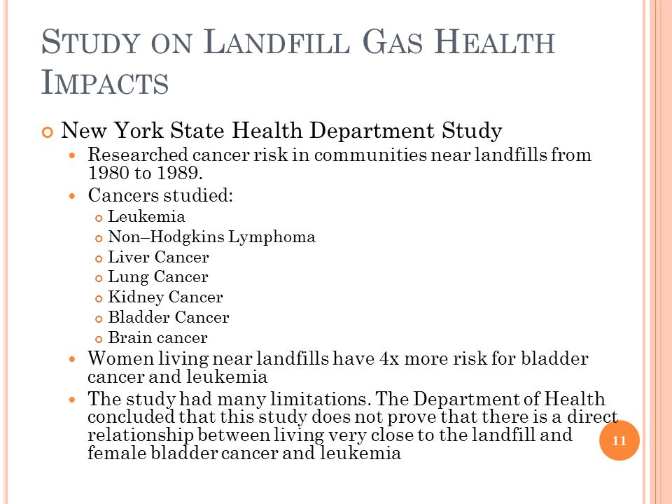 S TUDY ON L ANDFILL G AS H EALTH I MPACTS New York State Health Department Study Researched cancer risk in communities near landfills from 1980 to 1989.